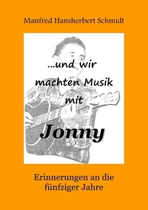 … und wir machten Musik mit Jonny von Schmidt,  Manfred Hansherbert