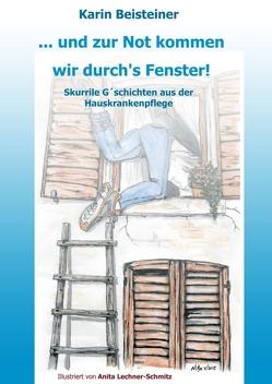 … und zur Not kommen wir durch´s Fenster von Beisteiner,  Karin, Lechner-Schmitz,  Anita