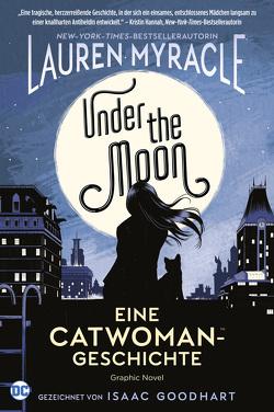 Under the Moon – Eine Catwoman-Geschichte von Goodhart,  Isaac, Myracle,  Lauren