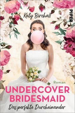 Undercover Bridesmaid – Das perfekte Durcheinander von Birchall,  Katy, Rebernik-Heidegger,  Sonja