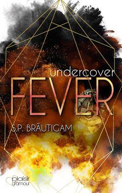 Undercover: Fever von Bräutigam,  S.P.