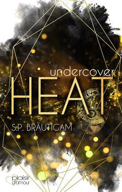 Undercover: Heat von Bräutigam,  S.P.