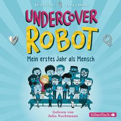 Undercover Robot – Mein erstes Jahr als Mensch von Edmonds,  David, Fraser,  Bertie, Nachtmann,  Julia, Zeltner-Shane,  Henriette