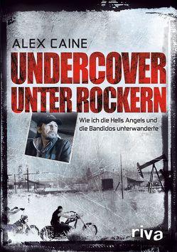 Undercover unter Rockern von Caine,  Alex