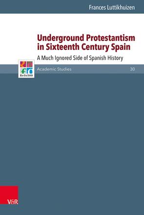 Underground Protestantism in Sixteenth Century Spain von Luttikhuizen,  Frances