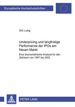 Underpricing und langfristige Performance der IPOs am Neuen Markt von Lubig,  Dirk