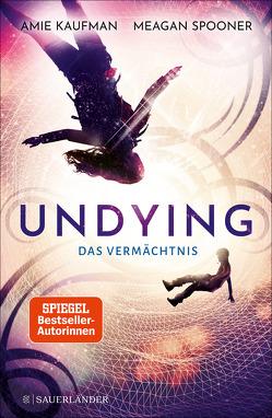 Undying – Das Vermächtnis von Kaufman,  Amie, Spooner,  Meagan, Will,  Karin