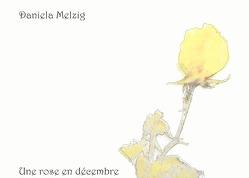 Une rose en décembre von Melzig,  Daniela