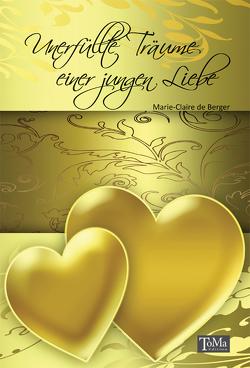 Unerfüllte Träume einer jungen Liebe von de Berger,  Marie-Claire