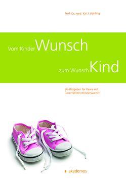 Vom Kinderwunsch zum Wunschkind von Bühling,  Kai J. Prof. Dr. med.