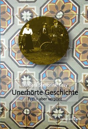 Unerhörte Geschichte von Stellbrink-Kesy,  Barbara