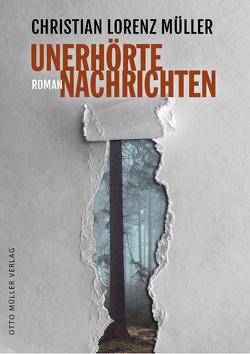 Unerhörte Nachrichten von Müller,  Christian Lorenz