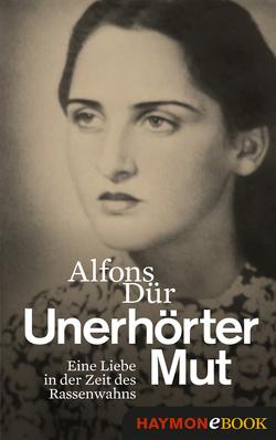 Unerhörter Mut von Dür,  Alfons