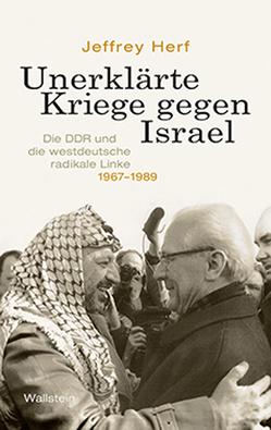 Unerklärte Kriege gegen Israel von Herf,  Jeffrey, Juraschitz,  Norbert