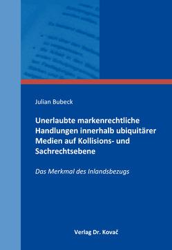 Unerlaubte markenrechtliche Handlungen innerhalb ubiquitärer Medien auf Kollisions- und Sachrechtsebene von Bubeck,  Julian