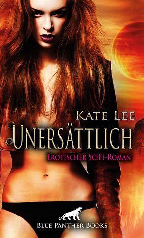 Unersättlich | Erotischer SciFi-Roman von Lee,  Kate