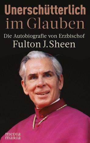 Unerschütterlich im Glauben von Sheen,  Fulton J.