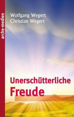 Unerschütterliche Freude von Wegert,  Christian, Wegert,  Wolfgang