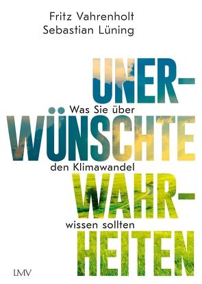Unerwünschte Wahrheiten von Lüning,  Sebastian, Vahrenholt,  Fritz