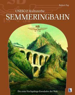 UNESCO Kulturerbe Semmeringbahn von Pap,  Robert