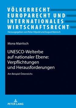 UNESCO-Welterbe auf nationaler Ebene: Verpflichtungen und Herausforderungen von Mairitsch,  Mona
