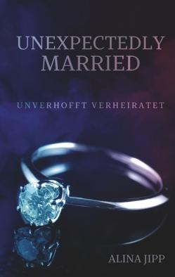 Unexpectedly Married von Jipp,  Alina