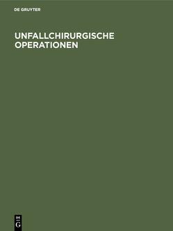 Unfallchirurgische Operationen von Jonasch,  Erich