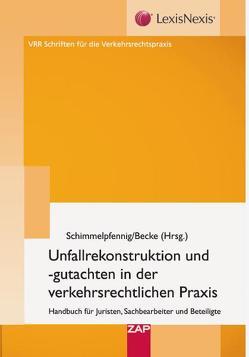 Unfallrekonstruktion und- gutachten in der verkehrsrechtlichen Praxis von Becke,  Manfred, Schimmelpfennig,  Karl-Heinz
