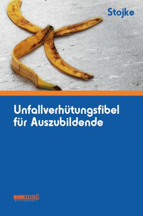 Unfallverhütungsfibel für Auszubildende von Stojke,  Jörg