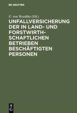 Unfallversicherung der in land- und forstwirthschaftlichen Betrieben beschäftigten Personen von Woedtke,  E. von