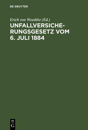 Unfallversicherungsgesetz vom 6. Juli 1884 von Woedtke,  Erich von
