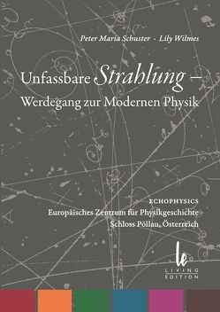 Unfassbare Strahlung – Werdegang zur Modernen Physik von Schuster,  Arthur, Schuster,  Peter M, Wilmes,  Lily