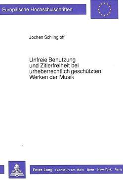 Unfreie Benutzung und Zitierfreiheit bei urheberrechtlich geschützten Werken der Musik von Schlingloff,  Jochen