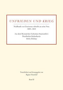 Unfrieden und Krieg – Neidhardt von Gneisenau schreibt an seine Frau 1809–1815   Band II von Henscheid,  Regina, Regina,  Henscheid