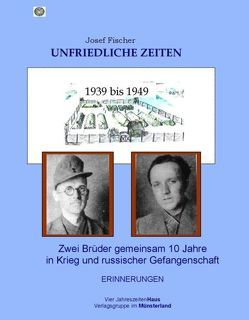 Unfriedliche Zeiten 1939 bis 1949 von Bauer,  Tyll, Bockhorst,  Josef-Alois, Fischer,  Josef