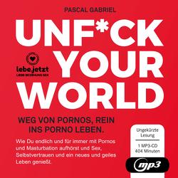 UNFUCK YOUR WORLD | Hörbuch Ratgeber von Gabriel,  Pascal