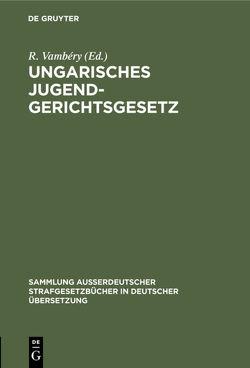 Ungarisches Jugendgerichtsgesetz von Vámbéry,  Rusztem