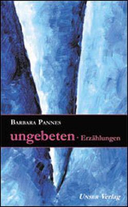Ungebeten von Pannes,  Barbara
