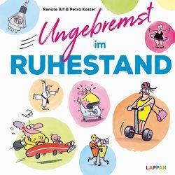 Ungebremst im Ruhestand: Cartoons für starke Frauen im Ruhestand von Alf,  Renate, Kaster,  Petra