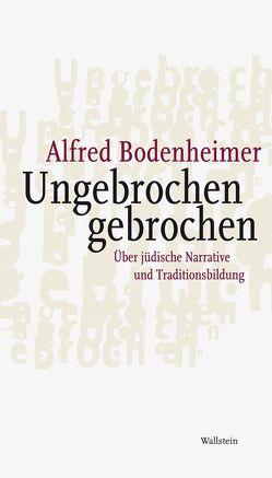 Ungebrochen gebrochen von Bodenheimer,  Alfred