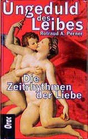 Ungeduld des Leibes von Perner,  Rotraud A