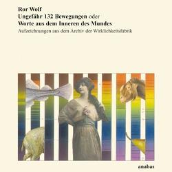 Ungefähr 132 Bewegungen oder Worte aus dem Inneren des Mundes von Kampf,  Günter, Wolf,  Ror