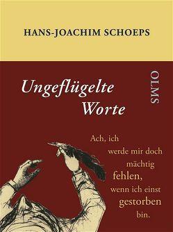Ungeflügelte Worte von Schoeps,  Hans J, Schoeps,  Julius H.