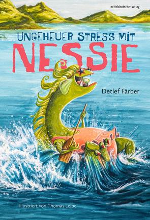 Ungeheuer Stress mit Nessie von Färber,  Detlef, Leibe,  Thomas