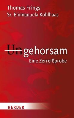 Ungehorsam von Frings,  Thomas, Kohlhaas,  Sr. Emmanuela