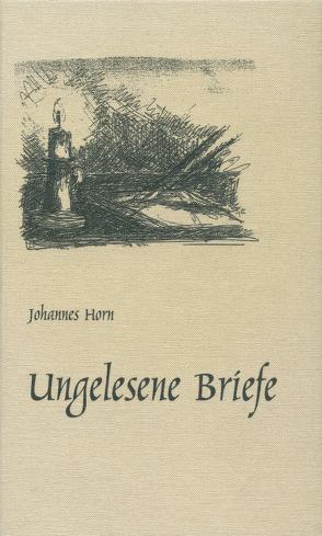 Ungelesene Briefe von Horn,  Johannes