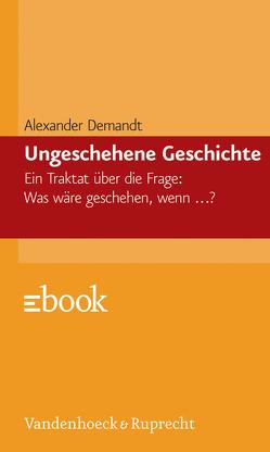 Ungeschehene Geschichte von Demandt,  Alexander