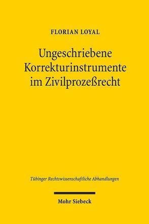 Ungeschriebene Korrekturinstrumente im Zivilprozeßrecht von Loyal,  Florian