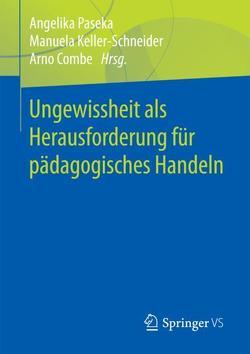 Ungewissheit als Herausforderung für pädagogisches Handeln von Combe,  Arno, Keller-Schneider,  Manuela, Paseka,  Angelika