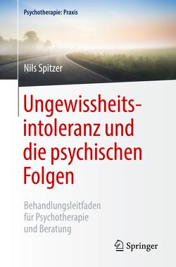 Ungewissheitsintoleranz und die psychischen Folgen von Spitzer,  Nils